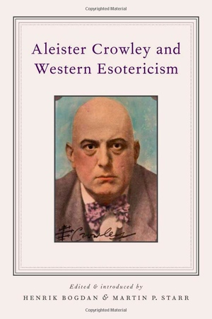 Henrik Brogdan and Martin P Starr's Aleister Crowley and Western Esotericism from Oxford University Press