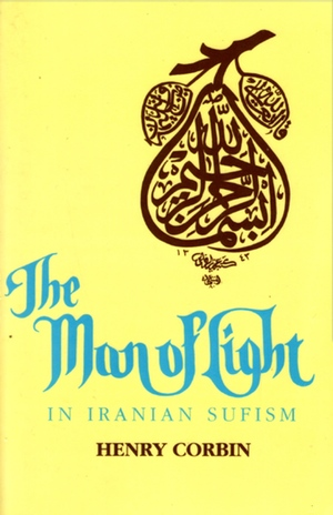 Henry Corbin's The Man of Light in Iranian Sufism