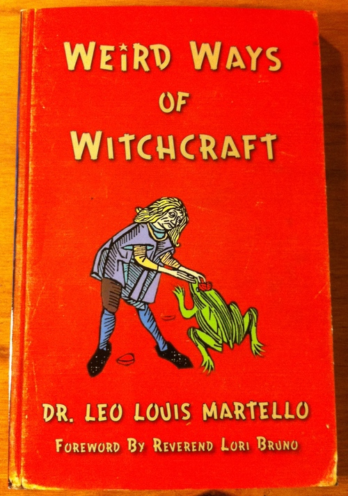 Leo Louis Martello's Weird Ways of Witchcraft from Weiser Books
