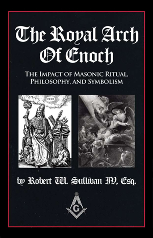 Robert W Sullivan IV's The Royal Arch of Enoch
