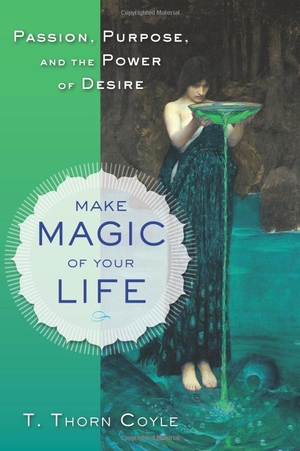 T Thorn Coyle's Make Magic of Your Life from Weiser Books