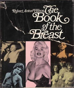 Robert Anton Wilson's The Book of the Breast (Ishtar Rising)