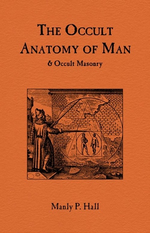 Manly P Hall The Occult Anatomy of Man