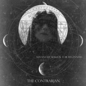 The Contrarian's Advanced Magick for Beginners from Lux Eterna Records