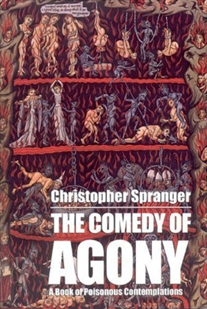 Christopher Spranger's The Comedy of Agony from Little Dog Press