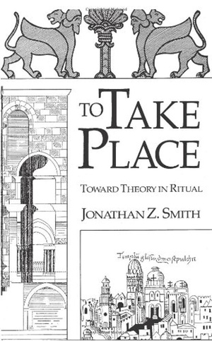Jonathan Z Smith's To Take Place from University of Chicago Press