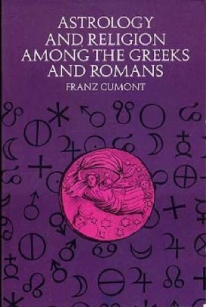 Franz Cumont's Astrology and Religion among the Greeks and Romans