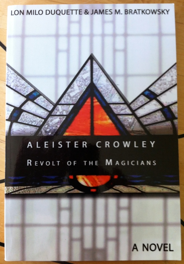 Lon Milo DuQuette and James Bratkowsky's Aleister Crowley The Revolt of the Magicians