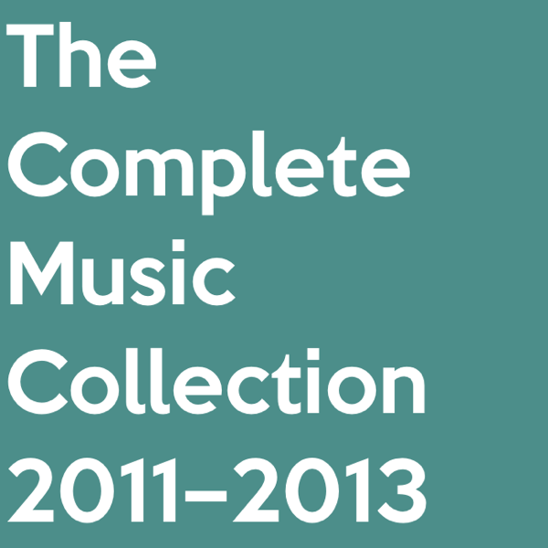 The Complete Music Collection 2011 - 2013
