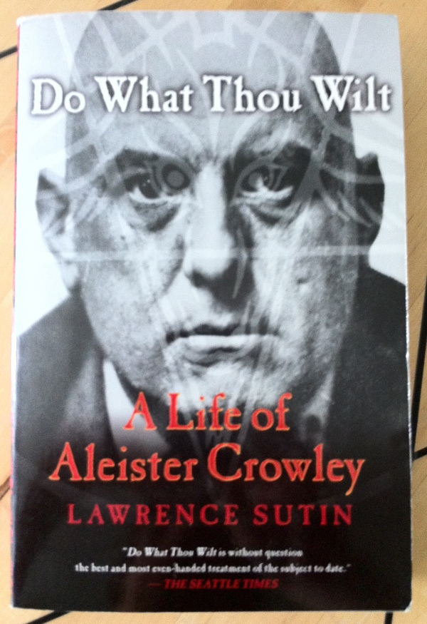 Lawrence Sutin's Do What Thou Wilt biography of Aleister Crowley