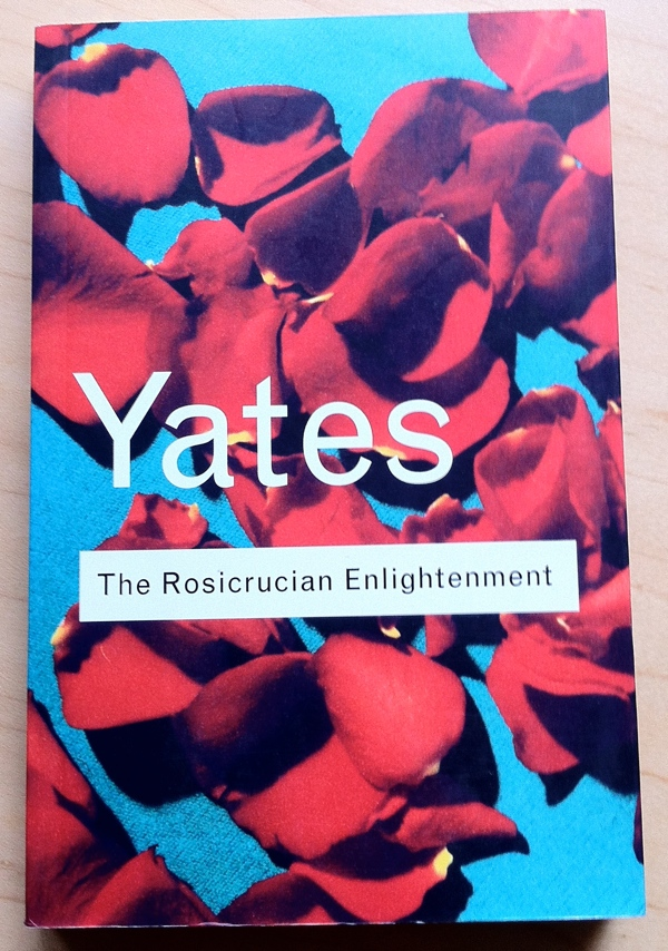 Frances Yates The Rosicrucian Enlightenment from Routledge Classics