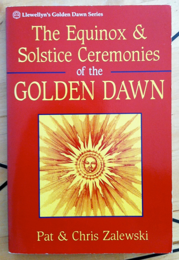 Pat Zalewski Chris Zalewski The Equinox & Solstice Ceremonies of the Golden Dawn from Llewellyn Publications