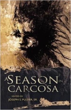 Joseph S Pulver Sr A Season in Carcosa from Miskatonic River Press