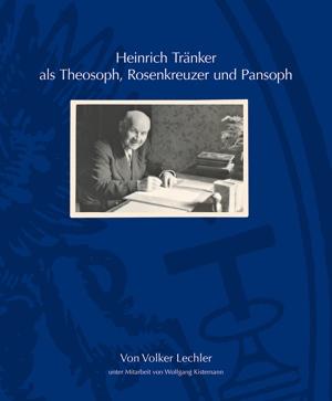 Von Volker Lechler Heinrich Tränker als Theosoph, Rosenkreuzer und Pansoph