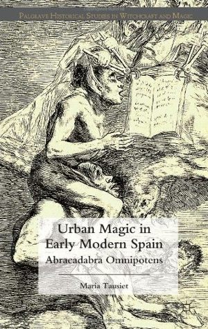 Maria Tausiet Urban Magic in Early Modern Spain from Palgrave Macmillan