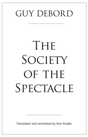Guy Debord Ken Knabb The Society of the Spectacle from AK Press