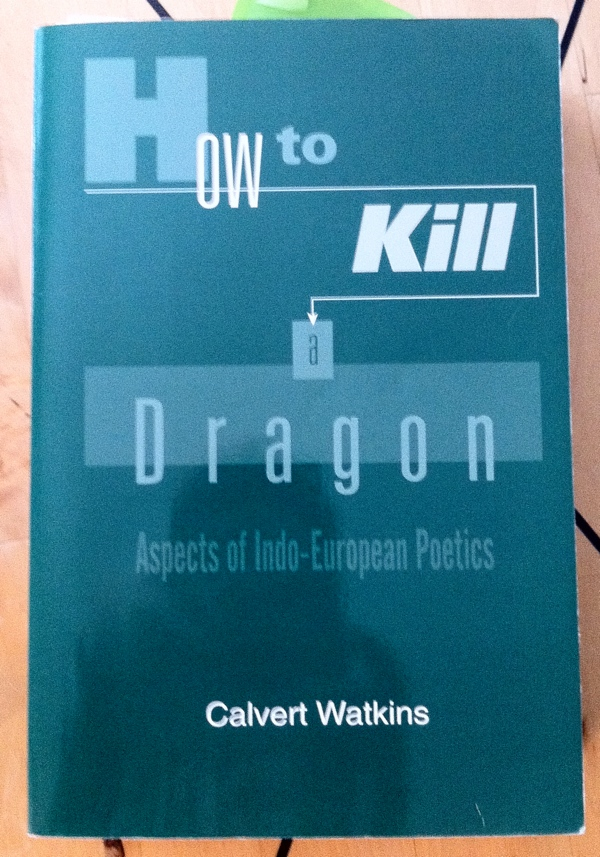 Calvert Watkins How to Kill a Dragon from Oxford University Press