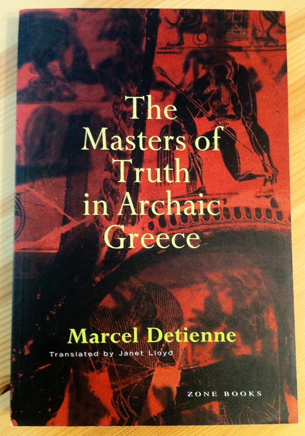 Marcel Detienne Janet Lloyd The Masters of Truth in Archaic Greece from Zone Books