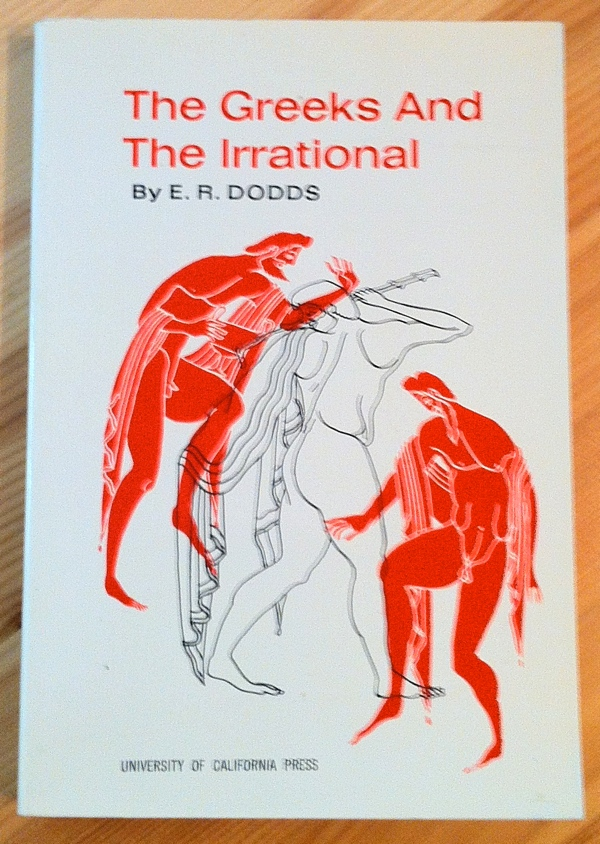E R Dodds The Greeks and the Irrational from University of California Press