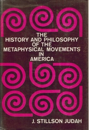 J Stillson Judah The History and Philosophy of the Metaphysical Movements in America