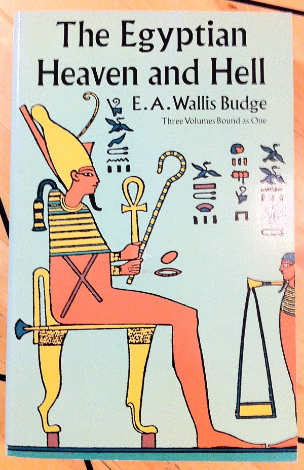 E A Wallis Budge The Egyptian Heaven and Hell from Dover