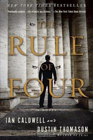 Ian Caldwell Dustin Thomason The Rule of Four