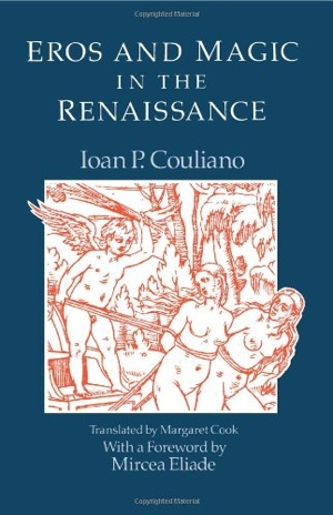 Ioan P Couliano Margaret Cook Mircea Eliade Eros and Magic in the Renaissance
