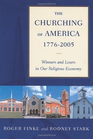 Roger Finke Rodney Stark The Churching of America, 1776-2005 from Rutgers University Press