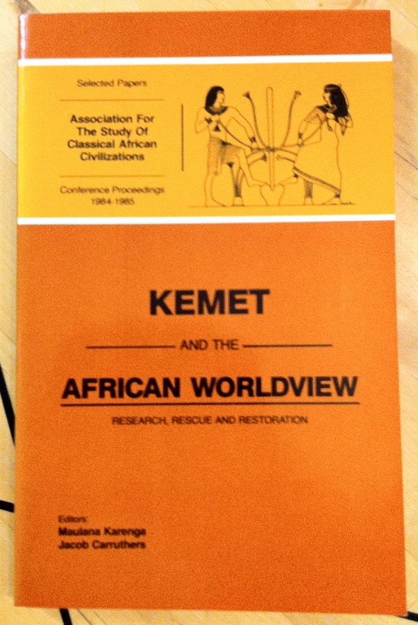 Maulana Karenga Jacob H Camuthers Kemet and the African Worldview from University of Sankore Press