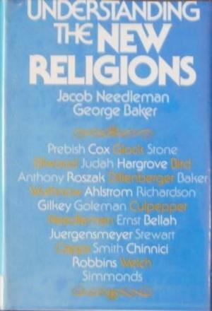 Jacob Needleman George Baker Understanding the New Religions
