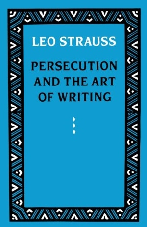 Leo Strauss Persecution and the Art of Writing from University of Chicago Press