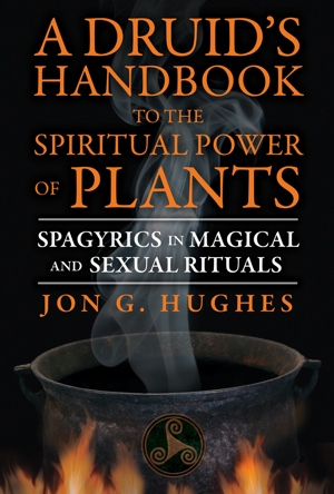 Jon G Hughes A Druid's Handbook to the Spiritual Power of Plants