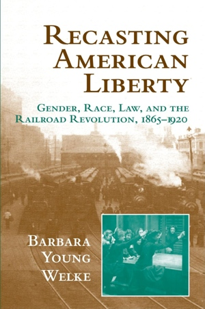 Barbara Young Welke Recasting American Liberty from Cambridge University Press