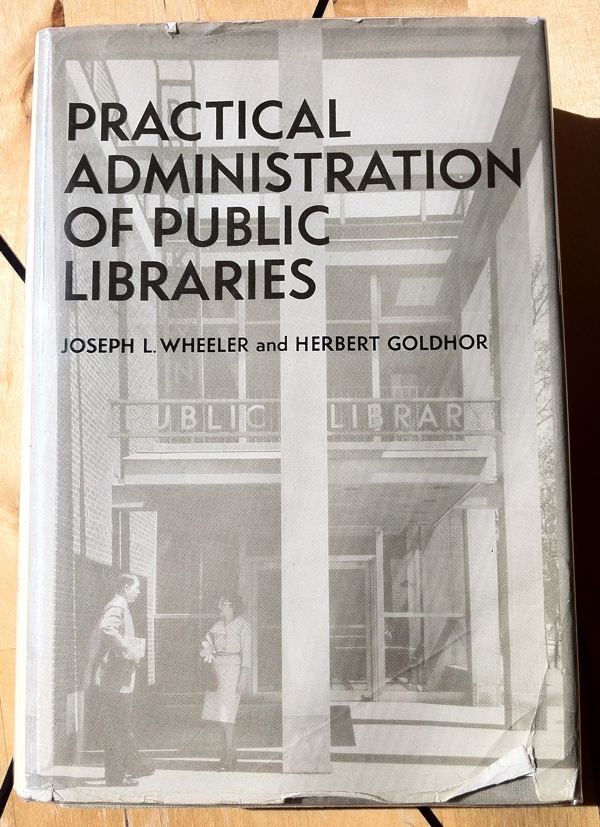 Joseph L Wheeler Herbert Goldhor Practical Administration of Public Libraries from Harper Row