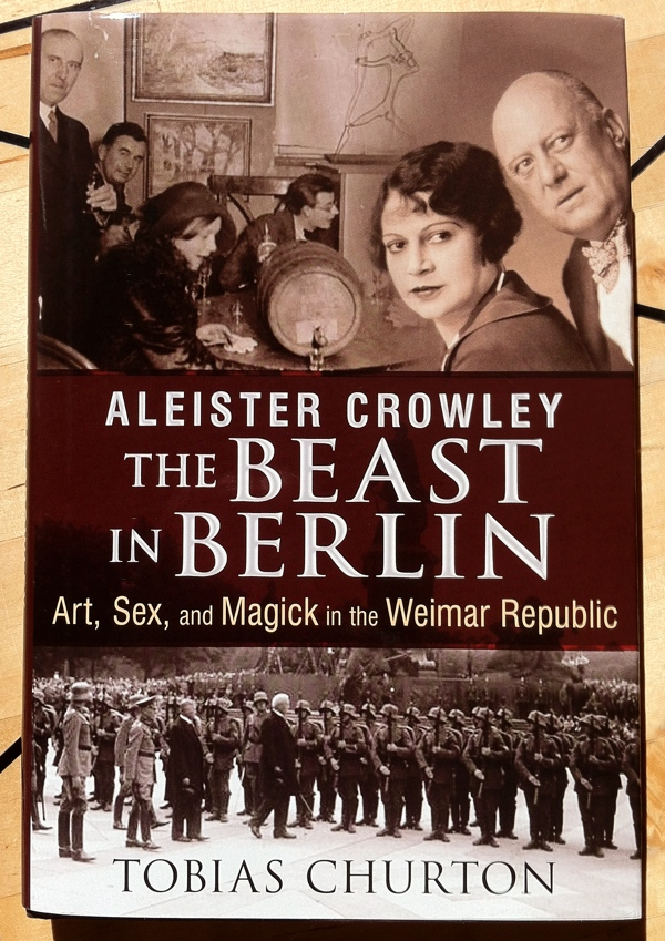Tobias Churton Aleister Crowley The Beast in Berlin from Inner Traditions
