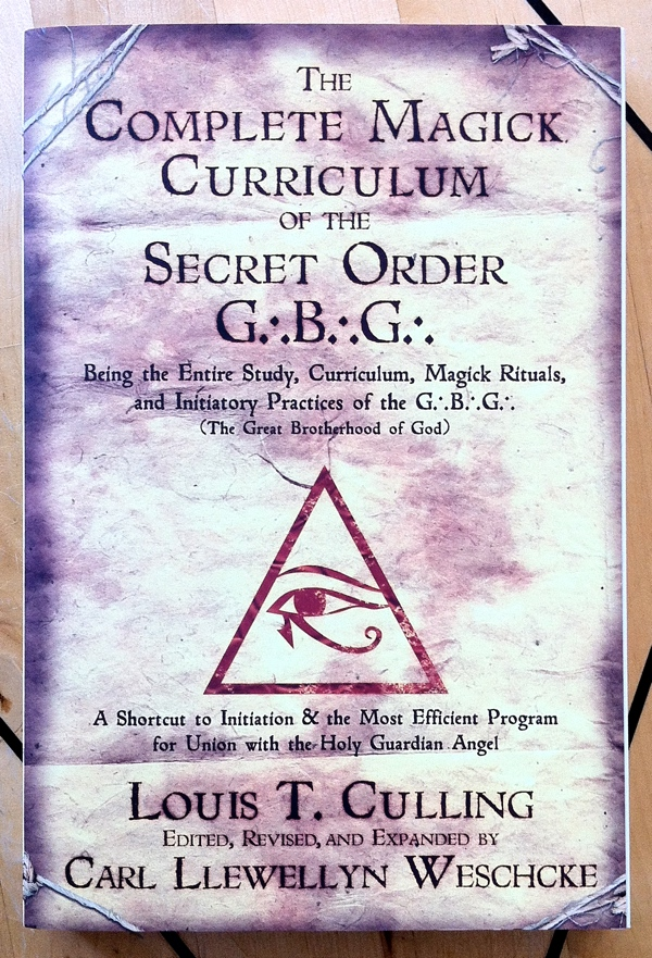 Louis T Culling Carl Llewellyn Weschcke The Complete Magick Curriculum of the Secret Order G∴B∴G∴ from Llewellyn Publications