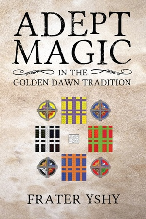Frater YShY Adept Magic in the Golden Dawn Tradition from Kerubim Press