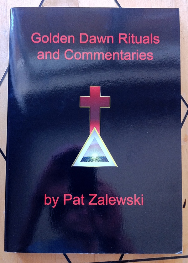 Pat Zalewski Golden Dawn Rituals and Commentaries