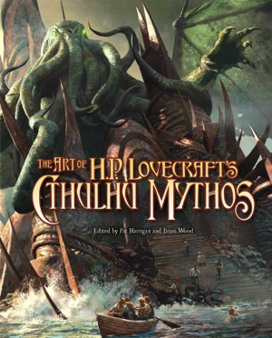 Pat Harrigan and Brian Wood The Art of H P Lovecraft's Cthulhu Mythos