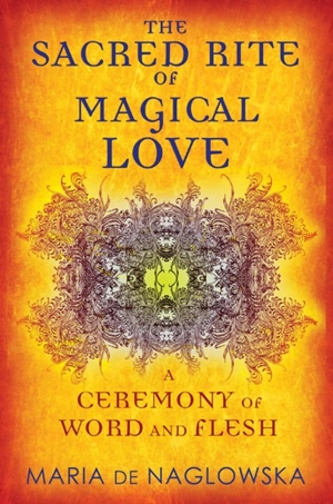 Maria de Naglowska Donald Traxler The Sacred Rite of Magical Love from Inner Traditions