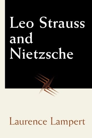 Laurence Lampert Leo Strauss and Neitzche