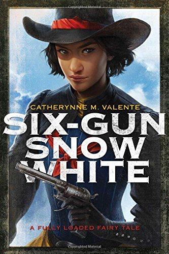 Catherynne M Valente Six-Gun Snow White
