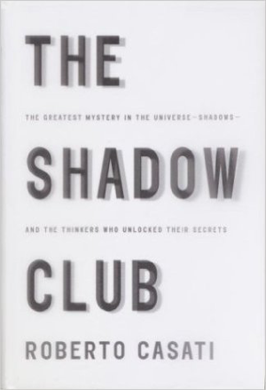 Roberto Casati The Shadow Club
