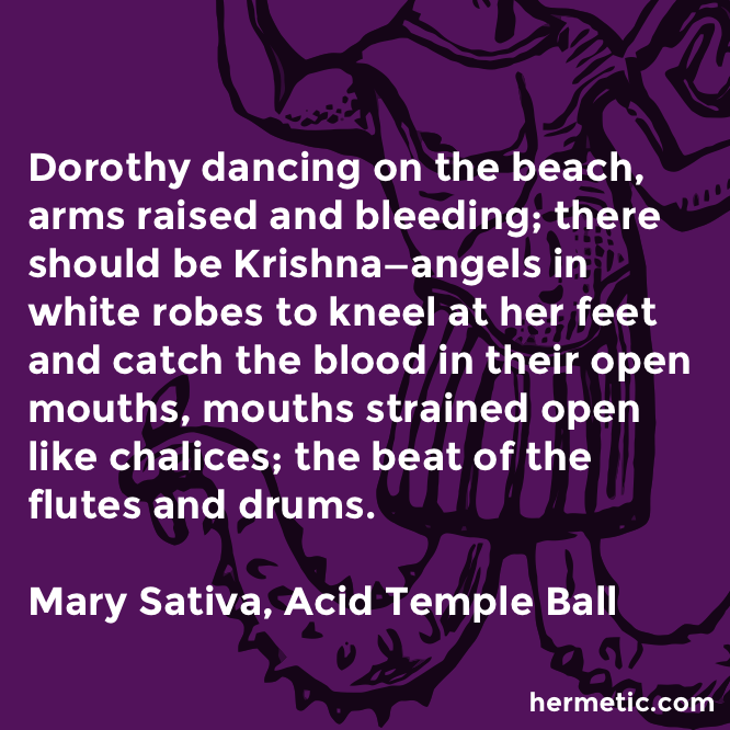 Hermetic quote Sativa Acid Dorothy dancing