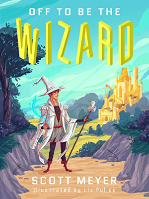 Scott Meyer Liz Pulido Off to Be the Wizard