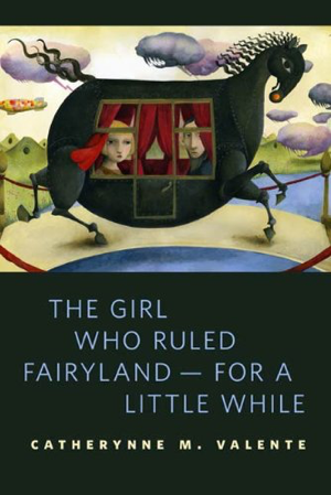 Catherynne M Valente The Girl Who Ruled Fairyland for a Little While