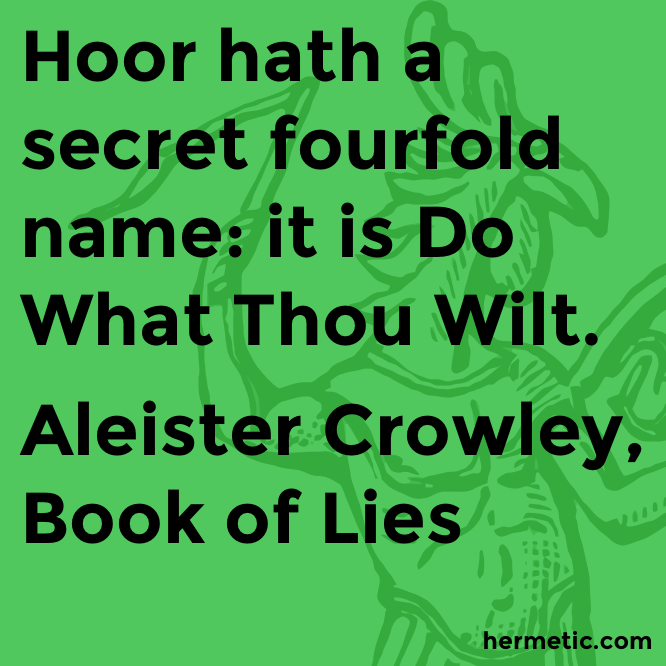 """""""Hoor hath a secret fourfold name: it is Do What Thou Wilt ... 