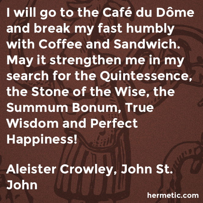 Hermetic quote Crowley John coffee