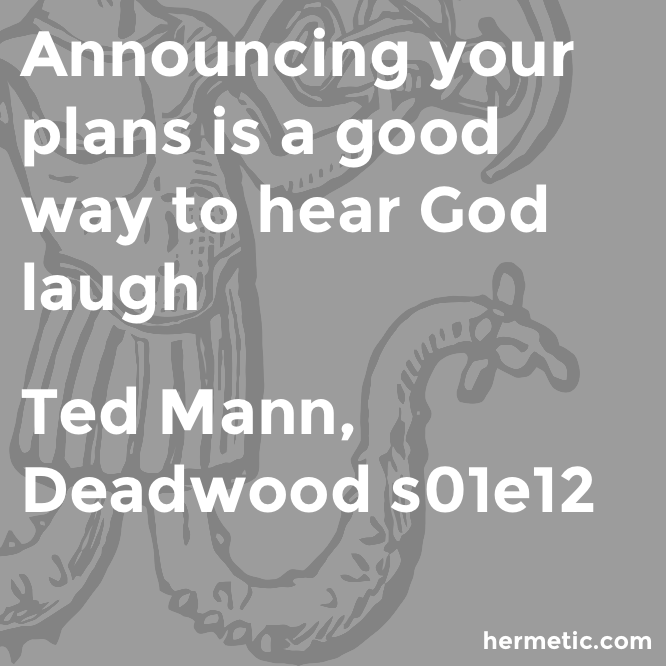 Hermetic quote Mann Deadwood plans