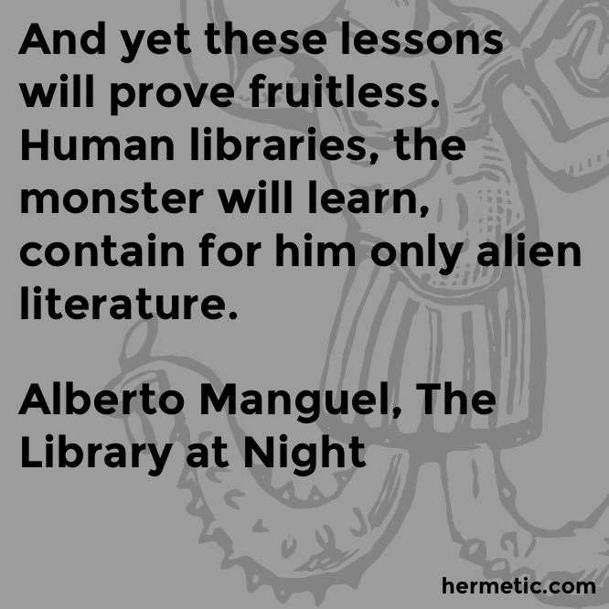 Hermetic quote Manguel Library alien